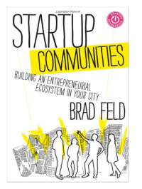 Post image for Startup Communities – Building An Entrepreneurial Ecosystem In Your City by Brad Feld
