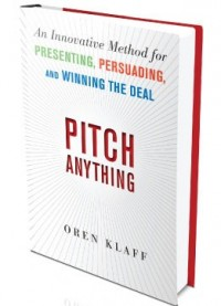 Post image for Pitch Anything: An Innovative Method for Presenting, Persuading, and Winning the Deal by Oren Klaff