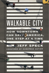 Post image for Walkable City: How Downtown Can Save America One Step At A Time – Jeff Speck