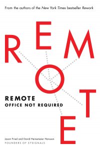 Post image for Remote: Office Not Required by Jason Fried, David Heinemeier Hansson