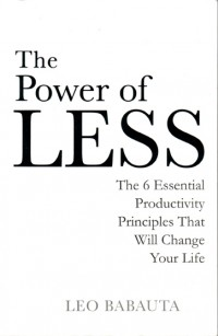 Post image for The Power of Less: The 6 Essential Productivity Principles That Will Change Your Life by Leo Babauta