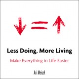 Post image for Less Doing, More Living: Make Everything in Life Easier by Ari Meisel